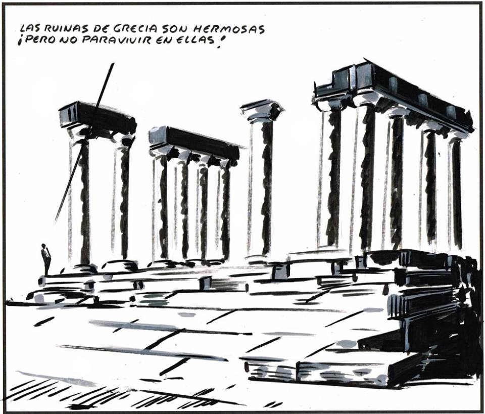 'The ruins of Greece are beautiful, but not to live in!' - El Roto, El País, 10th July 2015